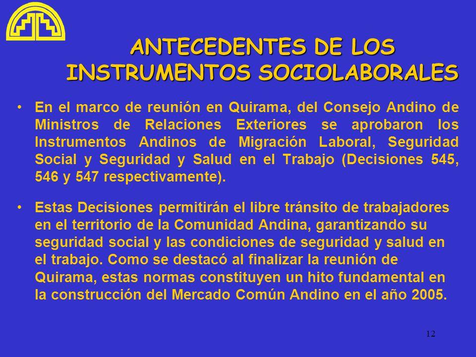 12 ANTECEDENTES DE LOS INSTRUMENTOS SOCIOLABORALES En el marco de reunión en Quirama, del Consejo Andino de Ministros de Relaciones Exteriores se apro