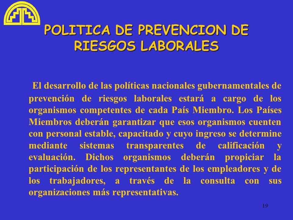 19 POLITICA DE PREVENCION DE RIESGOS LABORALES El desarrollo de las políticas nacionales gubernamentales de prevención de riesgos laborales estará a c