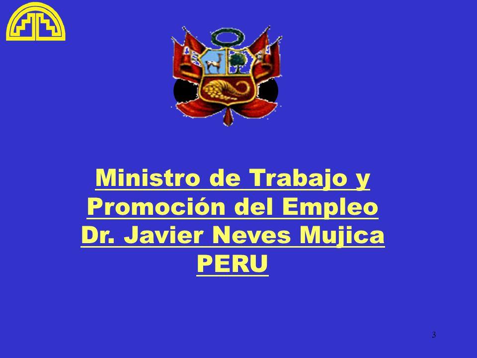 3 Ministro de Trabajo y Promoción del Empleo Dr. Javier Neves Mujica PERU