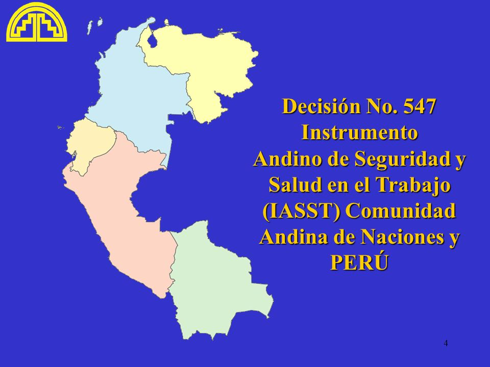 4 Decisión No. 547 Instrumento Andino de Seguridad y Salud en el Trabajo (IASST) Comunidad Andina de Naciones y PERÚ