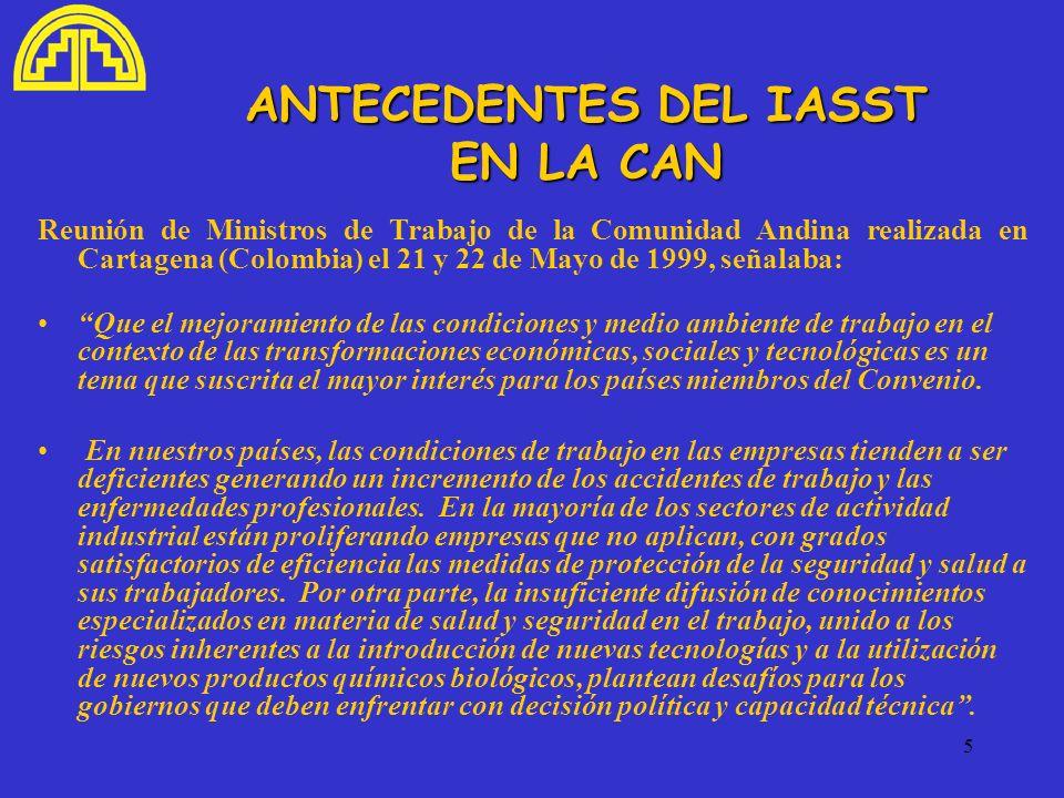 5 ANTECEDENTES DEL IASST EN LA CAN Reunión de Ministros de Trabajo de la Comunidad Andina realizada en Cartagena (Colombia) el 21 y 22 de Mayo de 1999