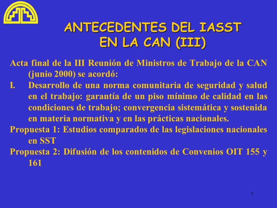 7 ANTECEDENTES DEL IASST EN LA CAN (III) Acta final de la III Reunión de Ministros de Trabajo de la CAN (junio 2000) se acordó: I.Desarrollo de una no