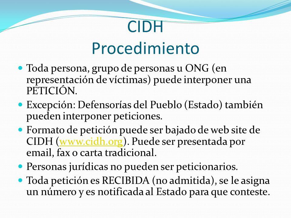 CIDH Procedimiento Toda persona, grupo de personas u ONG (en representación de víctimas) puede interponer una PETICIÓN.