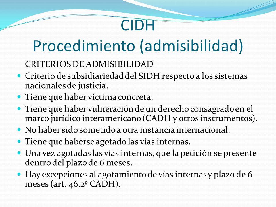 CIDH Procedimiento (admisibilidad) CRITERIOS DE ADMISIBILIDAD Criterio de subsidiariedad del SIDH respecto a los sistemas nacionales de justicia.