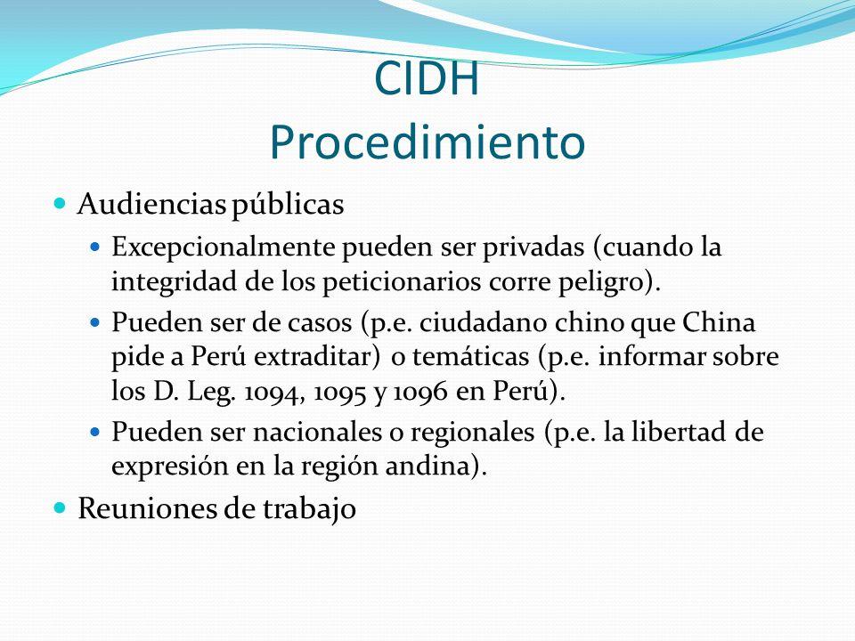CIDH Procedimiento Audiencias públicas Excepcionalmente pueden ser privadas (cuando la integridad de los peticionarios corre peligro).