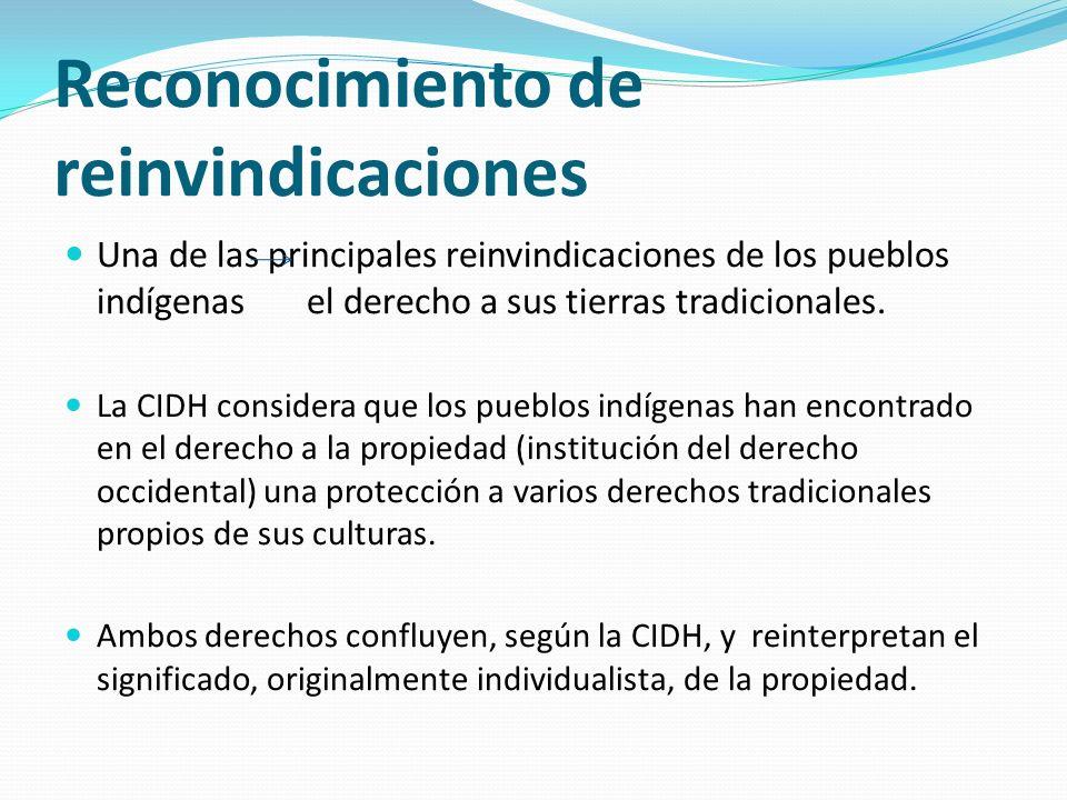 Reconocimiento de reinvindicaciones Una de las principales reinvindicaciones de los pueblos indígenas el derecho a sus tierras tradicionales.