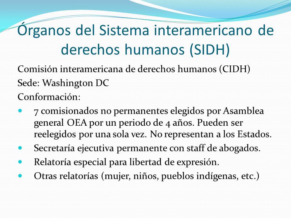 Órganos del Sistema interamericano de derechos humanos (SIDH) Comisión interamericana de derechos humanos (CIDH) Sede: Washington DC Conformación: 7 comisionados no permanentes elegidos por Asamblea general OEA por un periodo de 4 años.