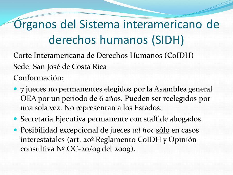 Órganos del Sistema interamericano de derechos humanos (SIDH) Corte Interamericana de Derechos Humanos (CoIDH) Sede: San José de Costa Rica Conformación: 7 jueces no permanentes elegidos por la Asamblea general OEA por un periodo de 6 años.