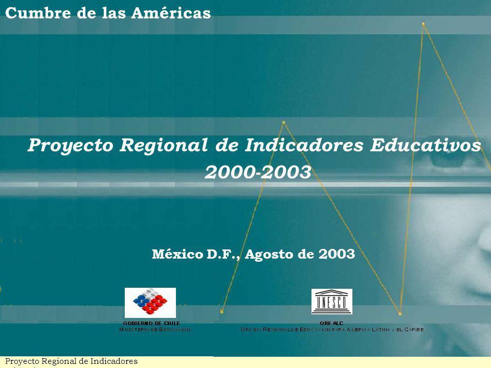 Cumbre de las Américas Proyecto Regional de Indicadores Educativos 2000-2003 México D.F., Agosto de 2003 Proyecto Regional de Indicadores Educativos -