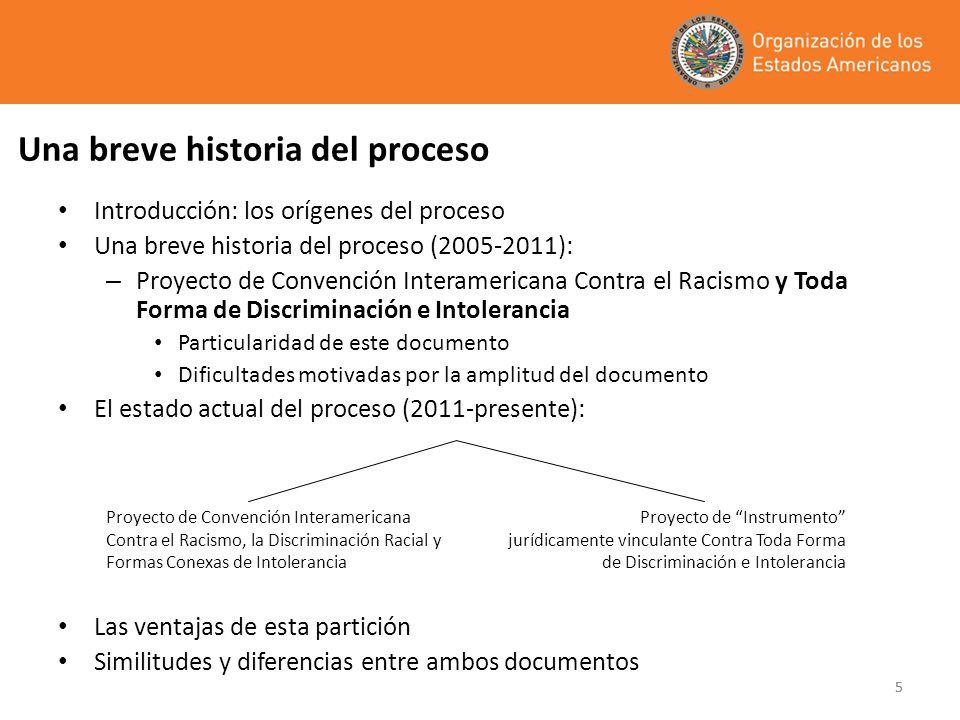 55 Una breve historia del proceso Introducción: los orígenes del proceso Una breve historia del proceso (2005-2011): – Proyecto de Convención Interame