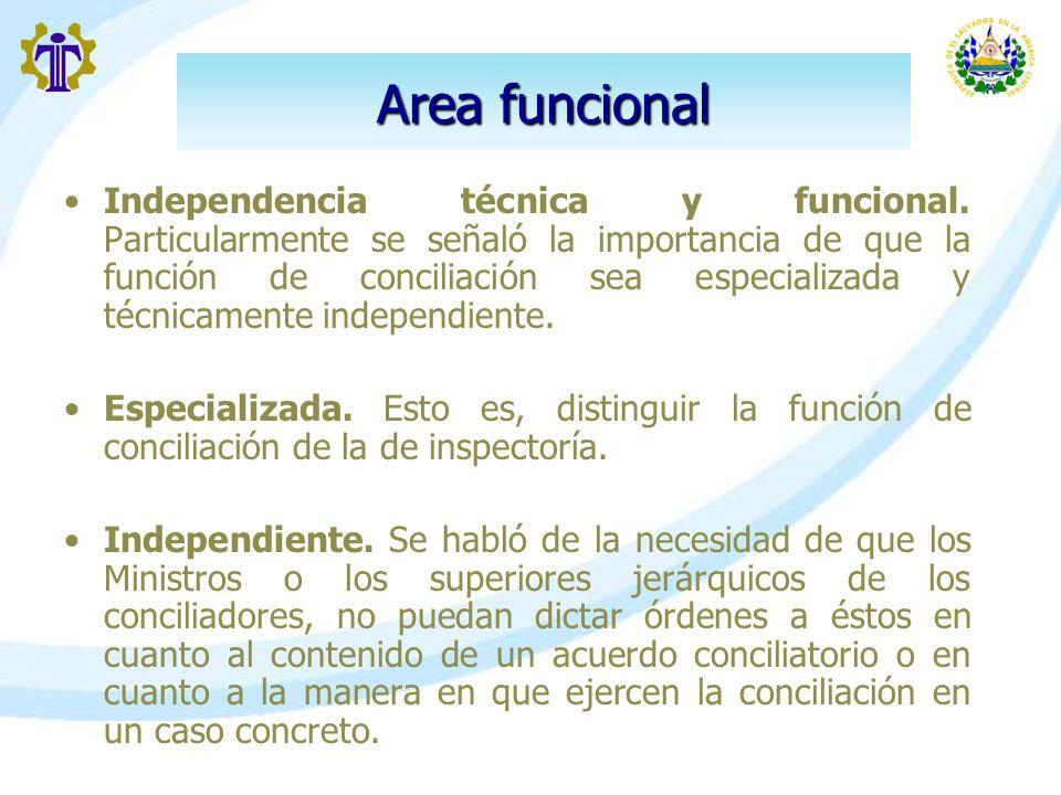 Area funcional Independencia técnica y funcional. Particularmente se señaló la importancia de que la función de conciliación sea especializada y técni