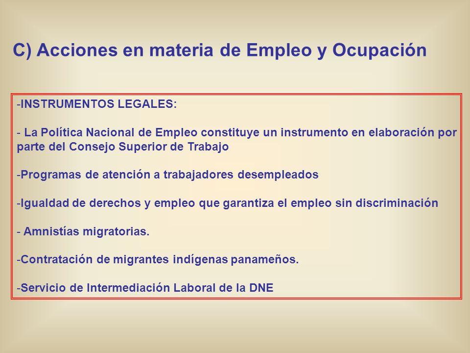 C) Acciones en materia de Empleo y Ocupación -INSTRUMENTOS LEGALES: - La Política Nacional de Empleo constituye un instrumento en elaboración por part