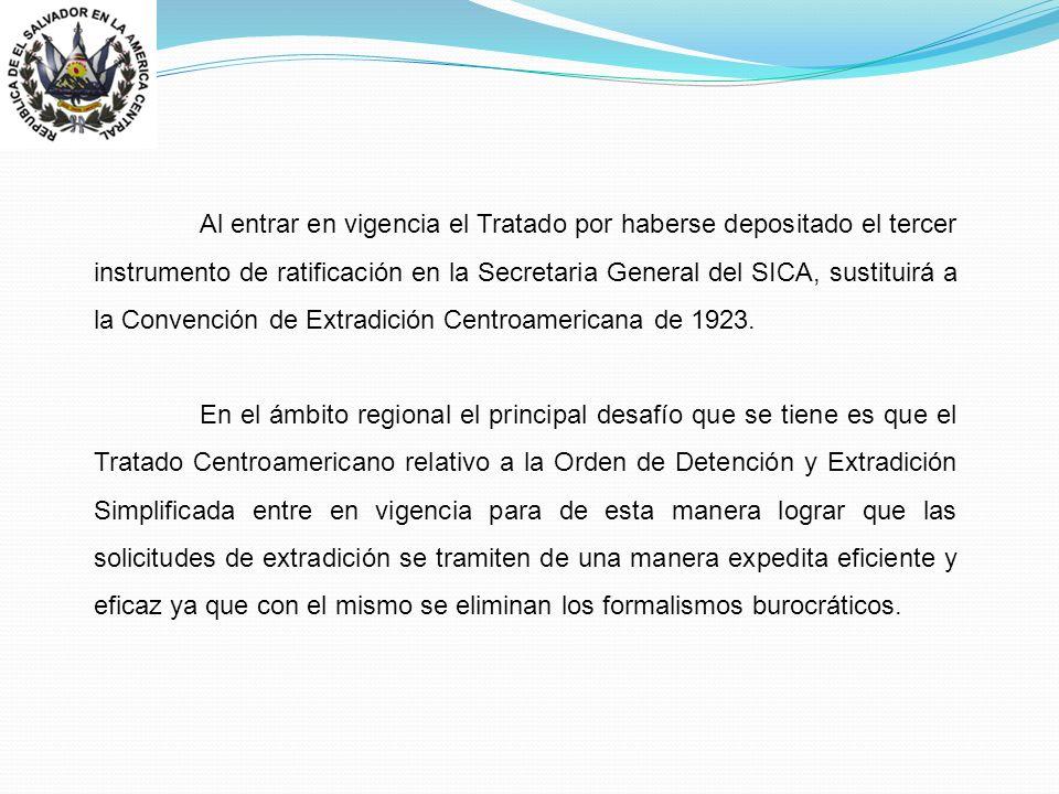 Al entrar en vigencia el Tratado por haberse depositado el tercer instrumento de ratificación en la Secretaria General del SICA, sustituirá a la Convención de Extradición Centroamericana de 1923.