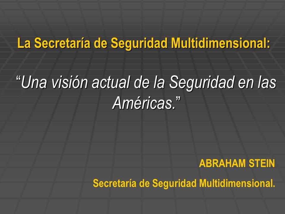 Una visión actual de la Seguridad en las Américas. Una visión actual de la Seguridad en las Américas. La Secretaría de Seguridad Multidimensional: ABR