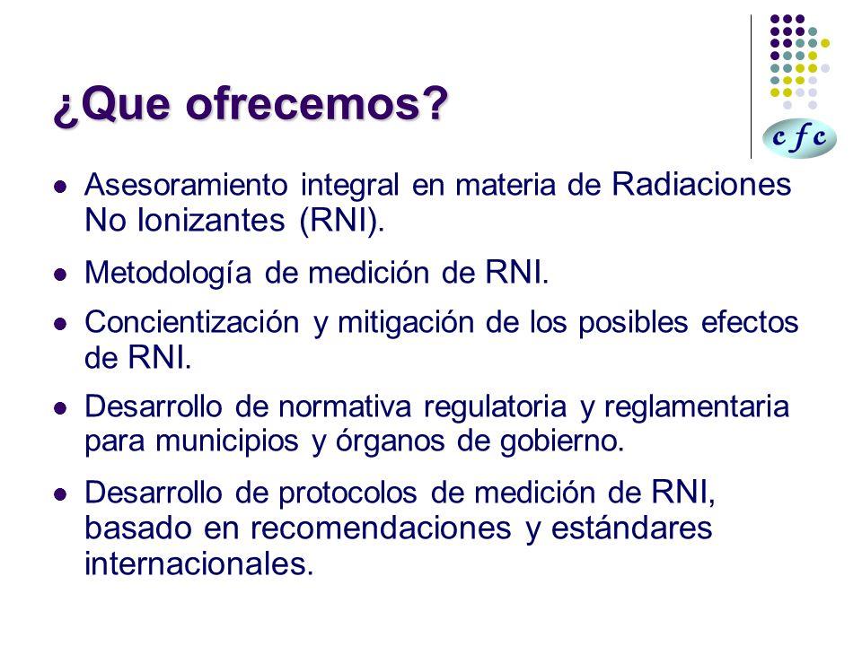 ¿Que ofrecemos? Asesoramiento integral en materia de Radiaciones No Ionizantes (RNI). Metodología de medición de RNI. Concientización y mitigación de