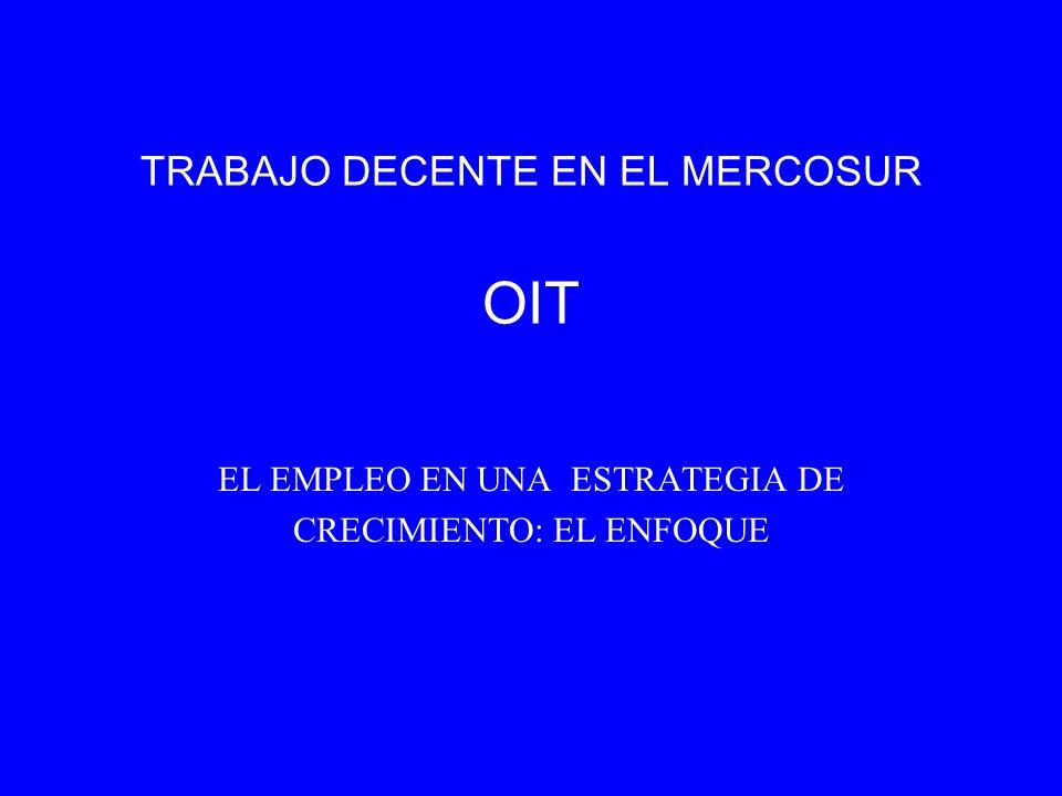 TRABAJO DECENTE EN EL MERCOSUR OIT EL EMPLEO EN UNA ESTRATEGIA DE CRECIMIENTO: EL ENFOQUE