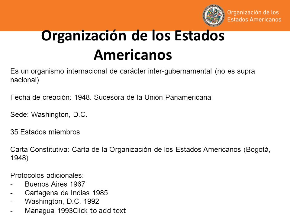 Organización de los Estados Americanos Es un organismo internacional de carácter inter-gubernamental (no es supra nacional) Fecha de creación: 1948. S