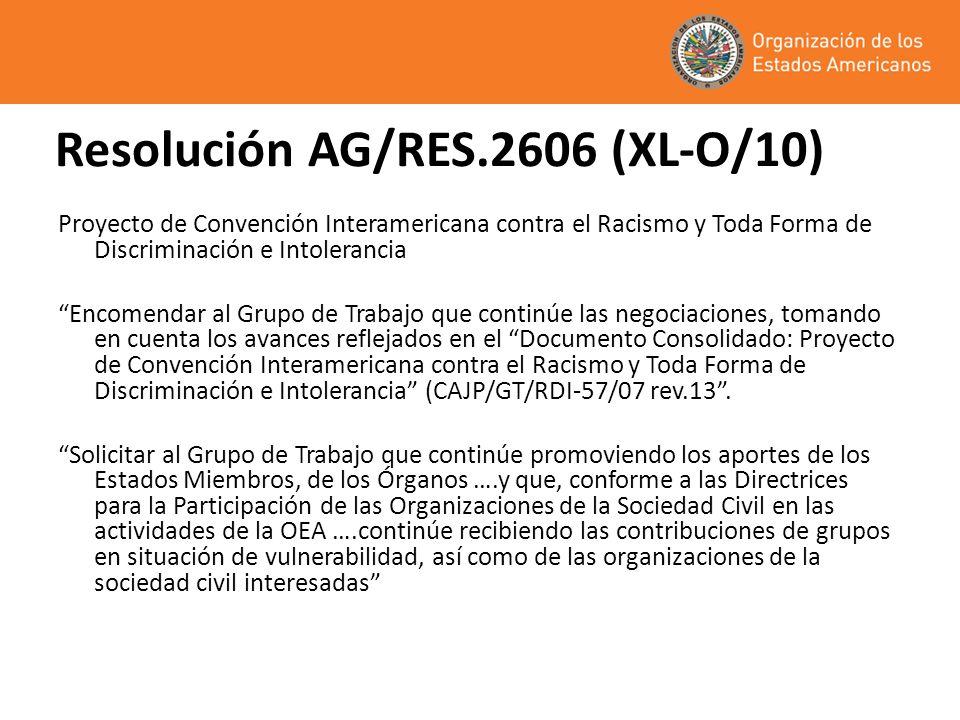 Resolución AG/RES.2606 (XL-O/10) Proyecto de Convención Interamericana contra el Racismo y Toda Forma de Discriminación e Intolerancia Encomendar al G