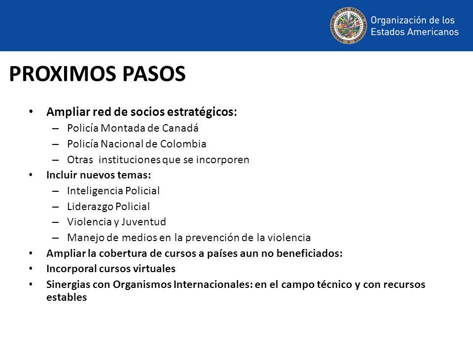 PROXIMOS PASOS Ampliar red de socios estratégicos: – Policía Montada de Canadá – Policía Nacional de Colombia – Otras instituciones que se incorporen