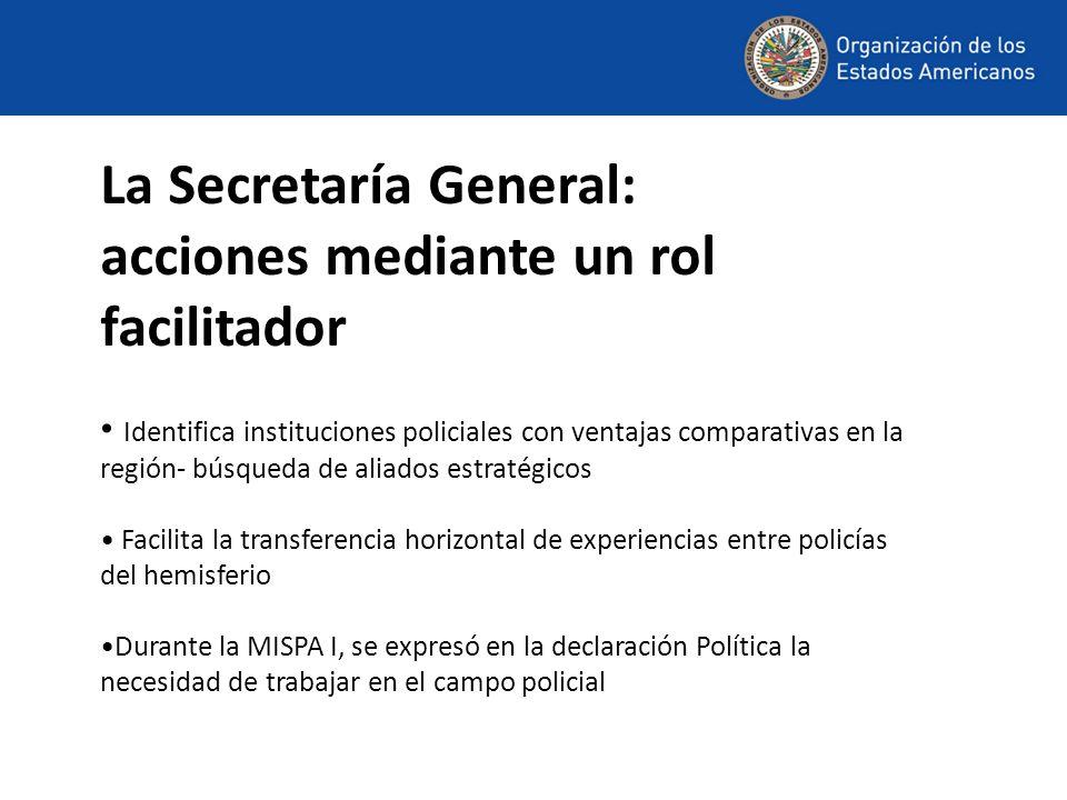 La Secretaría General: acciones mediante un rol facilitador Identifica instituciones policiales con ventajas comparativas en la región- búsqueda de al