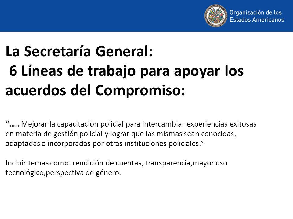 La Secretaría General: 6 Líneas de trabajo para apoyar los acuerdos del Compromiso: ….. Mejorar la capacitación policial para intercambiar experiencia