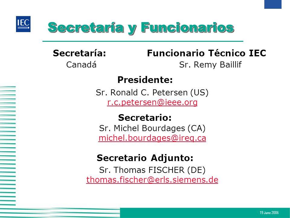 19 June 2006 Secretaría y Funcionarios Secretaría:Funcionario Técnico IEC CanadáSr. Remy Baillif Presidente: Sr. Ronald C. Petersen (US) r.c.petersen@