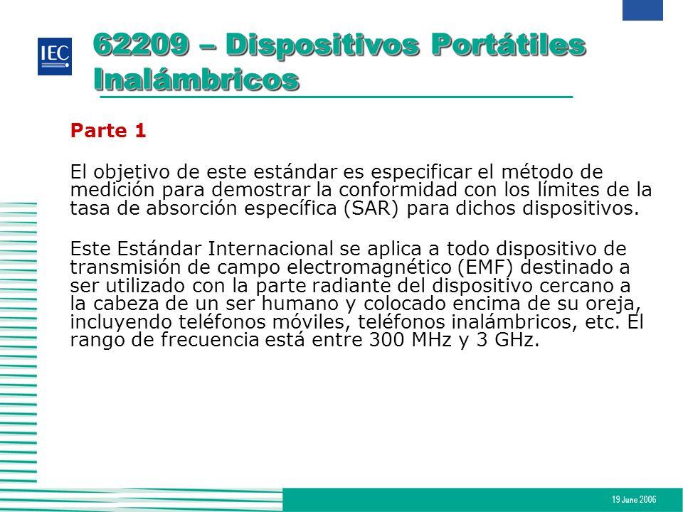 19 June 2006 62209 – Dispositivos Portátiles Inalámbricos Parte 1 El objetivo de este estándar es especificar el método de medición para demostrar la