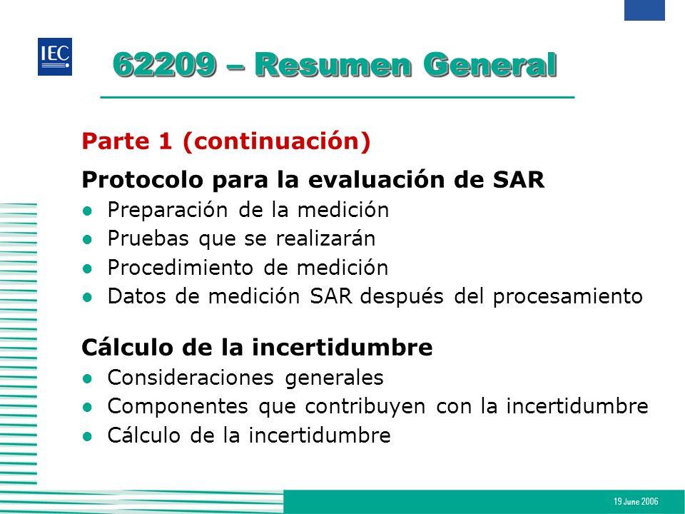 19 June 2006 62209 – Resumen General Parte 1 (continuación) Protocolo para la evaluación de SAR l Preparación de la medición l Pruebas que se realizar