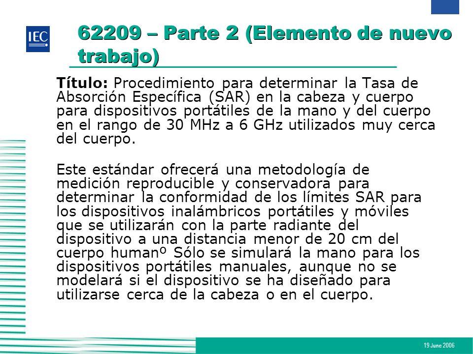 19 June 2006 62209 – Parte 2 (Elemento de nuevo trabajo) Título: Procedimiento para determinar la Tasa de Absorción Específica (SAR) en la cabeza y cu
