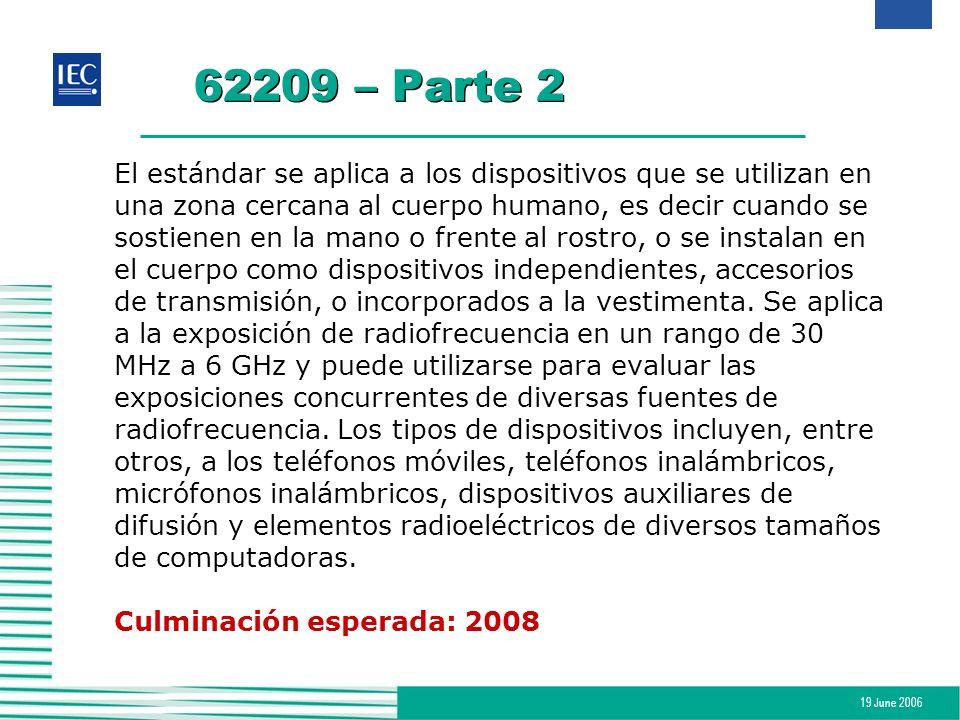 19 June 2006 62209 – Parte 2 El estándar se aplica a los dispositivos que se utilizan en una zona cercana al cuerpo humano, es decir cuando se sostien
