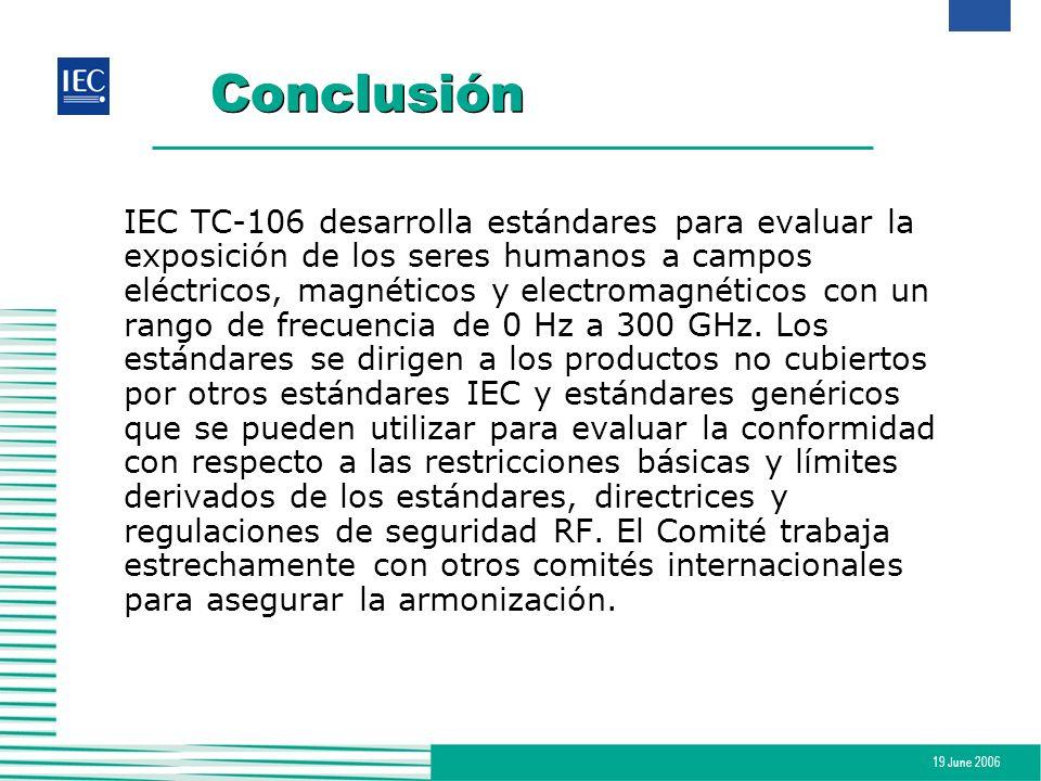 19 June 2006 Conclusión IEC TC-106 desarrolla estándares para evaluar la exposición de los seres humanos a campos eléctricos, magnéticos y electromagn