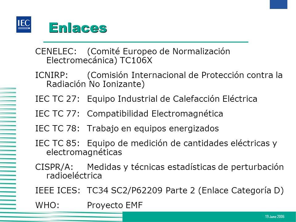 19 June 2006 Enlaces CENELEC:(Comité Europeo de Normalización Electromecánica) TC106X ICNIRP: (Comisión Internacional de Protección contra la Radiació