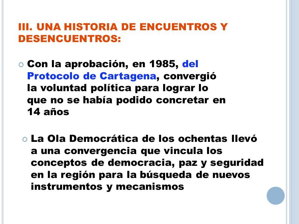 III. UNA HISTORIA DE ENCUENTROS Y DESENCUENTROS: Con la aprobación, en 1985, del Protocolo de Cartagena, convergió la voluntad política para lograr lo
