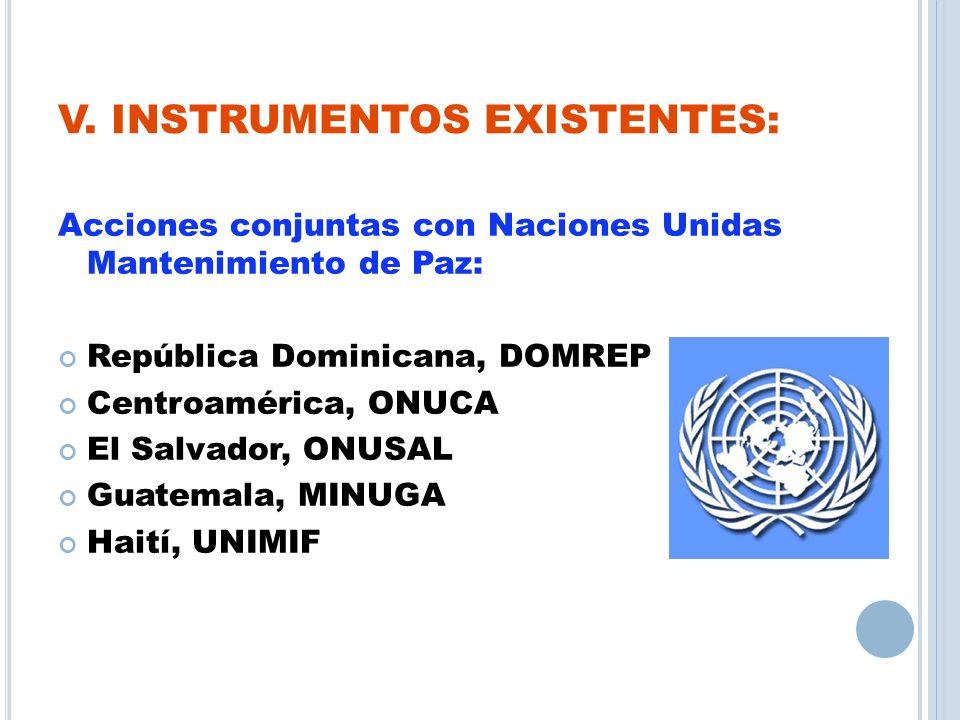 V. INSTRUMENTOS EXISTENTES: Acciones conjuntas con Naciones Unidas Mantenimiento de Paz: República Dominicana, DOMREP Centroamérica, ONUCA El Salvador