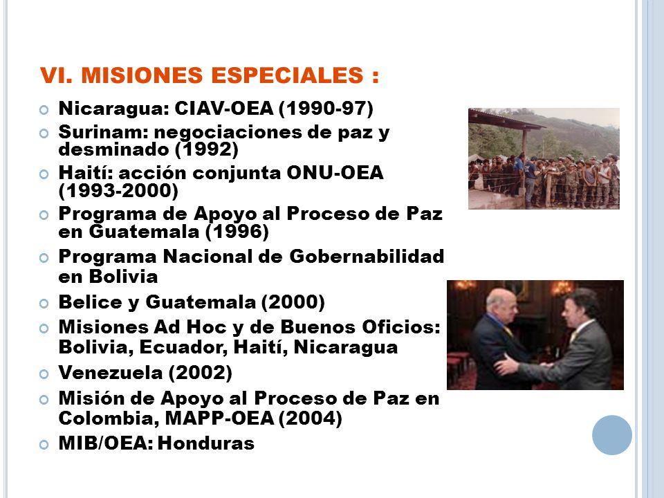 VI. MISIONES ESPECIALES : Nicaragua: CIAV-OEA (1990-97) Surinam: negociaciones de paz y desminado (1992) Haití: acción conjunta ONU-OEA (1993-2000) Pr
