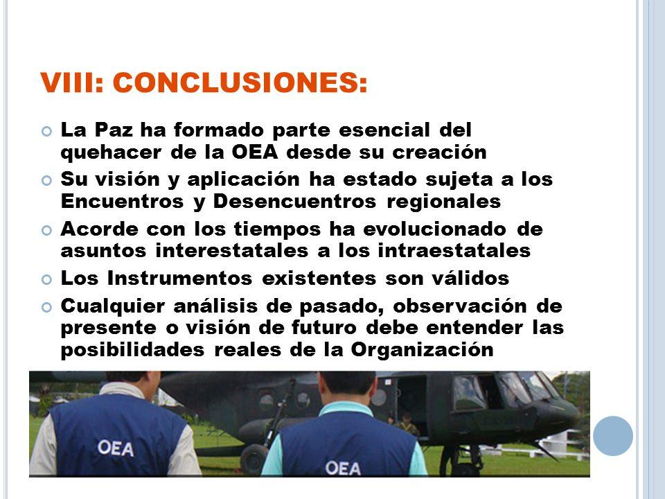 VIII: CONCLUSIONES: La Paz ha formado parte esencial del quehacer de la OEA desde su creación Su visión y aplicación ha estado sujeta a los Encuentros