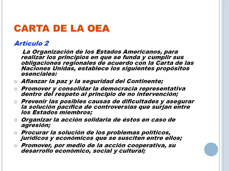 OEA CARTA DE LA OEA Artículo 2 La Organización de los Estados Americanos, para realizar los principios en que se funda y cumplir sus obligaciones regi