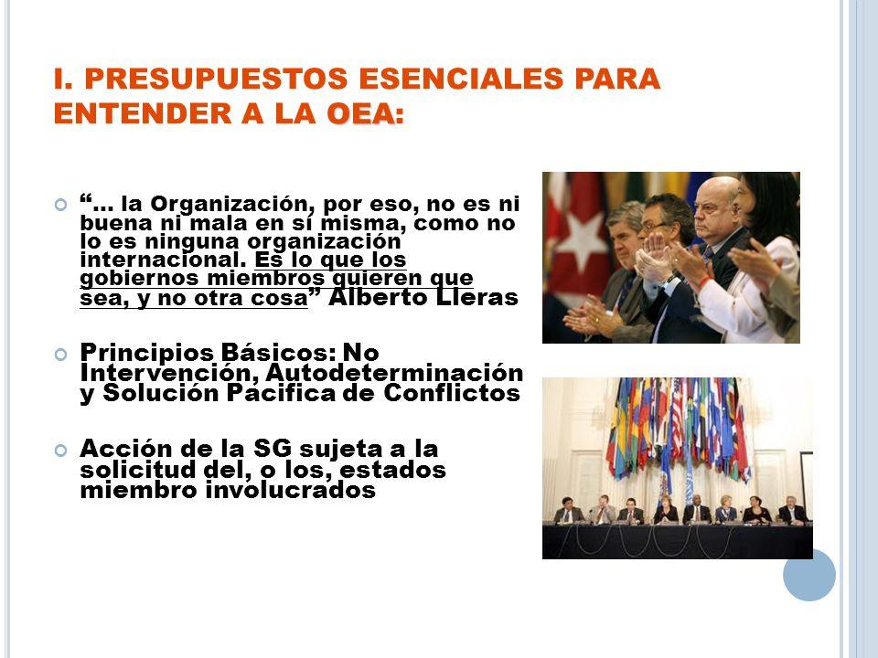 OEA I. PRESUPUESTOS ESENCIALES PARA ENTENDER A LA OEA: … la Organización, por eso, no es ni buena ni mala en sí misma, como no lo es ninguna organizac
