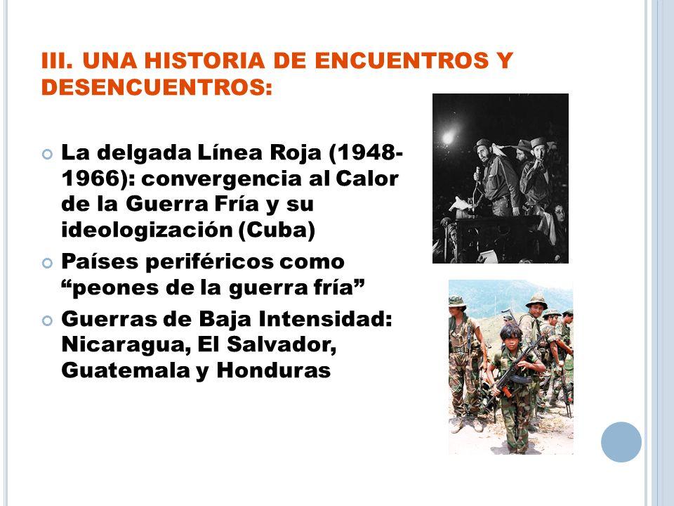 III. UNA HISTORIA DE ENCUENTROS Y DESENCUENTROS: La delgada Línea Roja (1948- 1966): convergencia al Calor de la Guerra Fría y su ideologización (Cuba