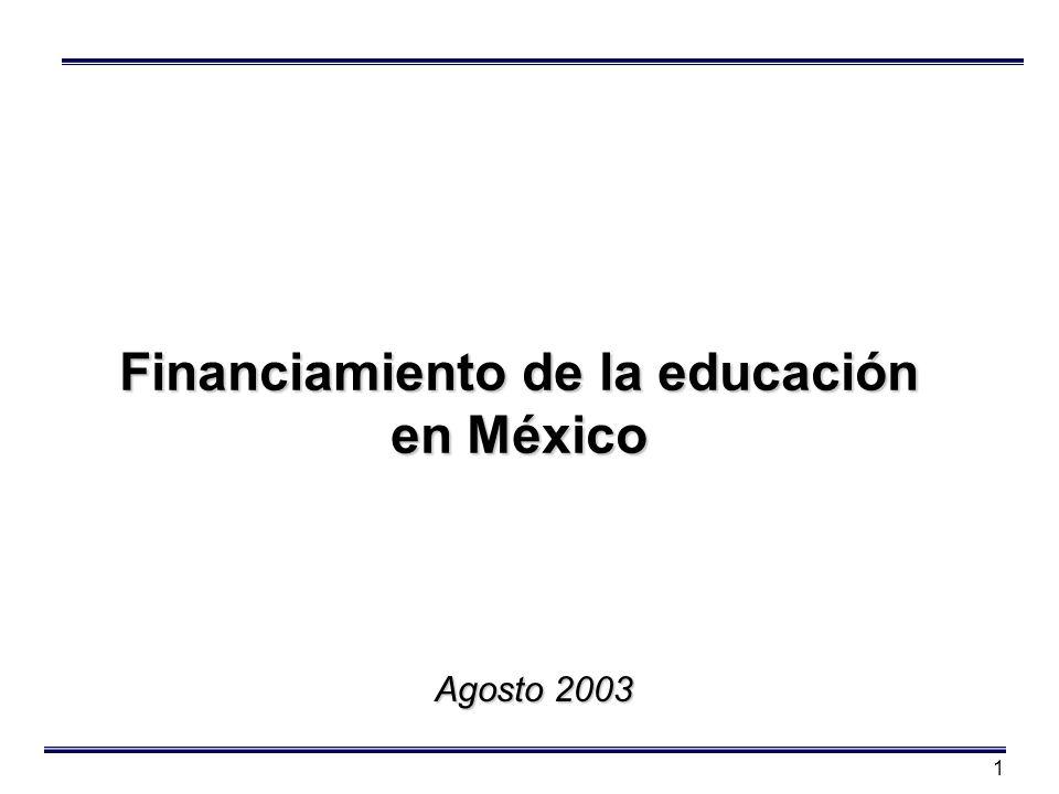 1 Financiamiento de la educación en México Agosto 2003
