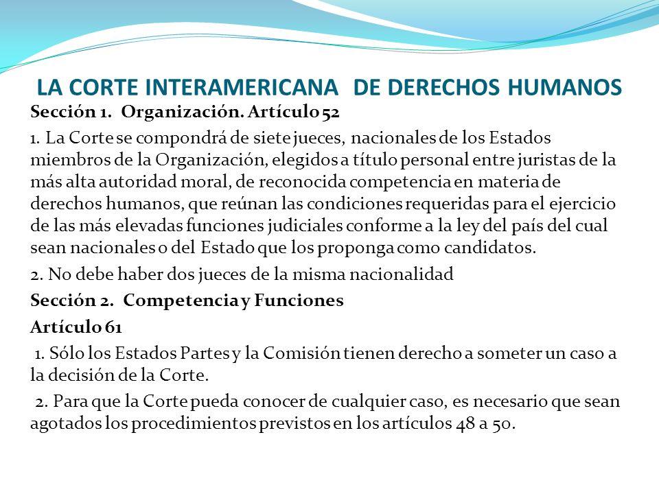 LA CORTE INTERAMERICANA DE DERECHOS HUMANOS Sección 1. Organización. Artículo 52 1. La Corte se compondrá de siete jueces, nacionales de los Estados m