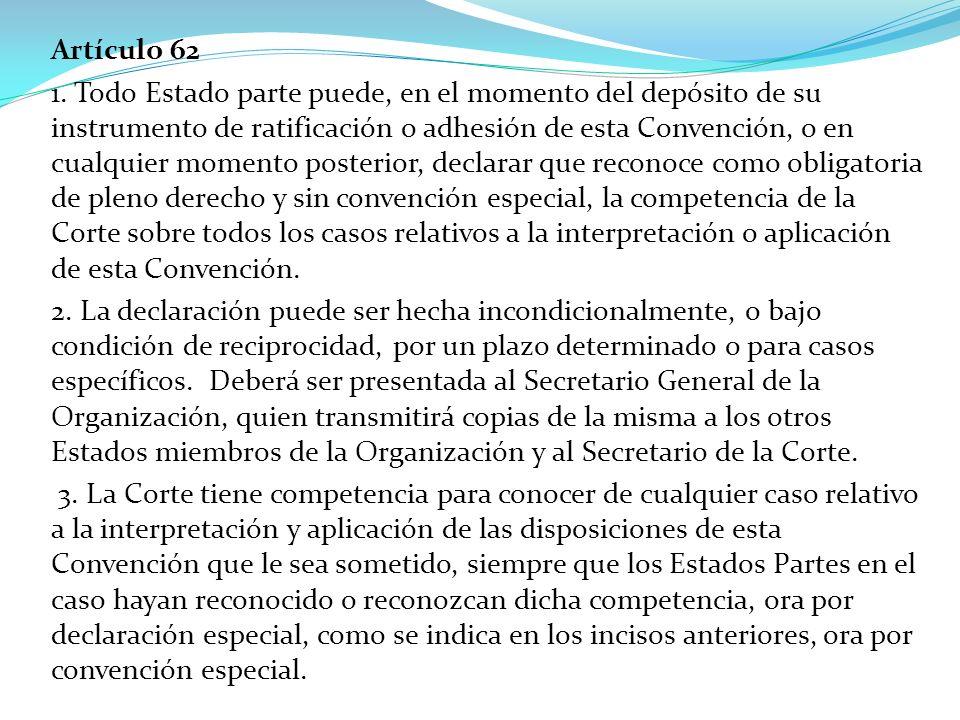 Artículo 62 1. Todo Estado parte puede, en el momento del depósito de su instrumento de ratificación o adhesión de esta Convención, o en cualquier mom