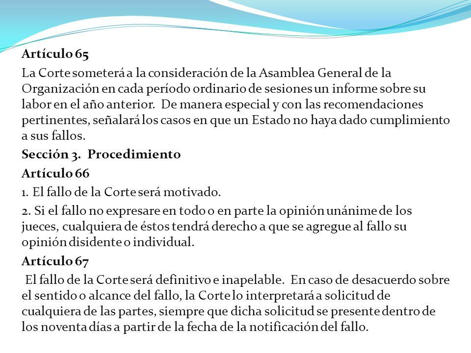 Artículo 65 La Corte someterá a la consideración de la Asamblea General de la Organización en cada período ordinario de sesiones un informe sobre su l