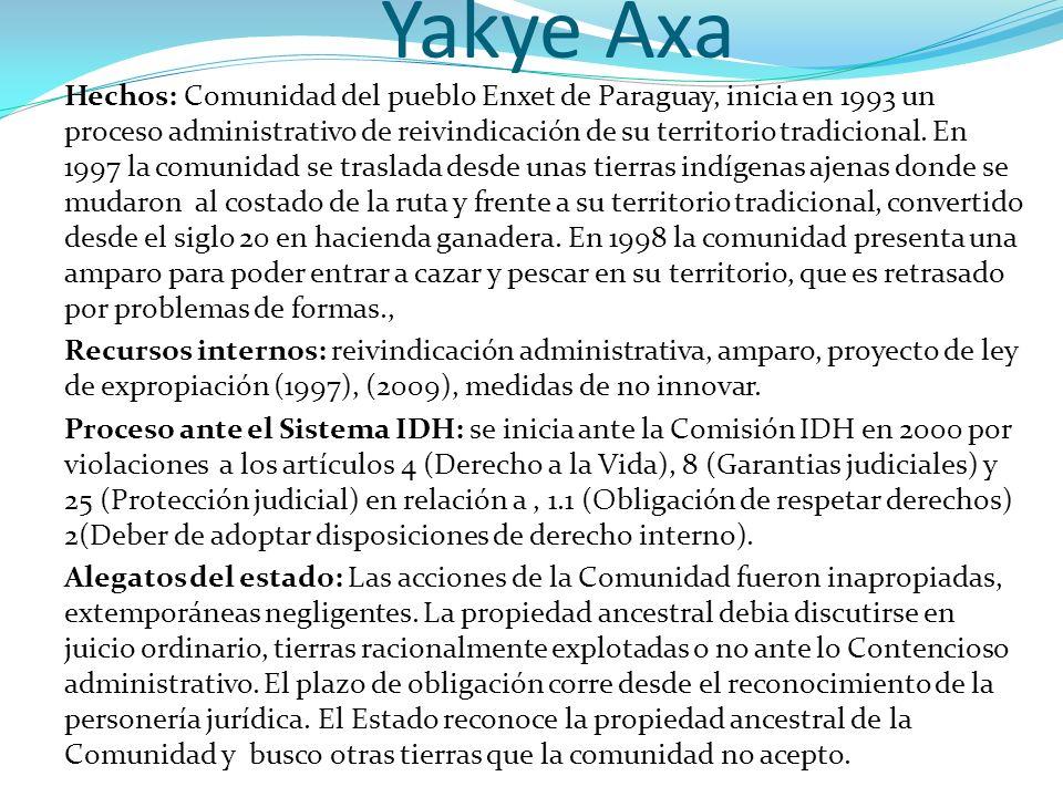 Yakye Axa Hechos: Comunidad del pueblo Enxet de Paraguay, inicia en 1993 un proceso administrativo de reivindicación de su territorio tradicional. En
