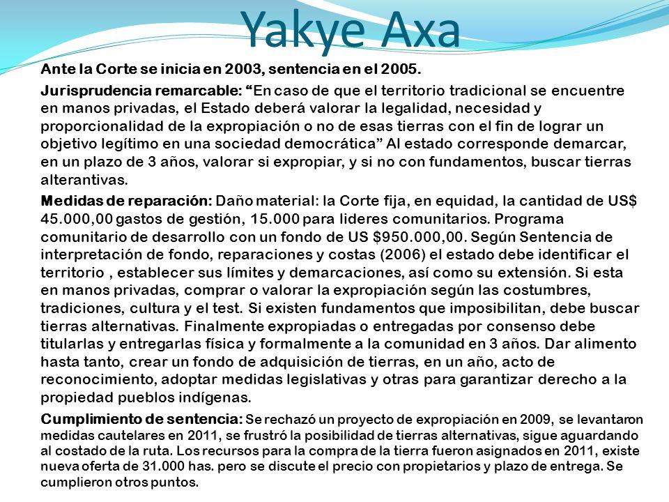 Yakye Axa Ante la Corte se inicia en 2003, sentencia en el 2005. Jurisprudencia remarcable: En caso de que el territorio tradicional se encuentre en m