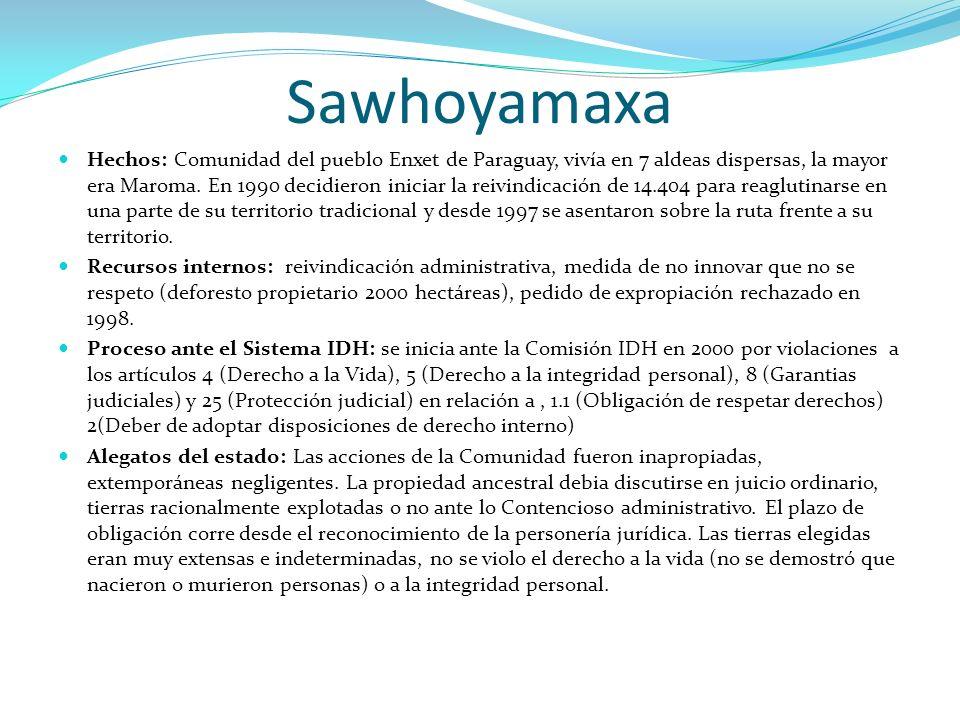 Sawhoyamaxa Hechos: Comunidad del pueblo Enxet de Paraguay, vivía en 7 aldeas dispersas, la mayor era Maroma. En 1990 decidieron iniciar la reivindica