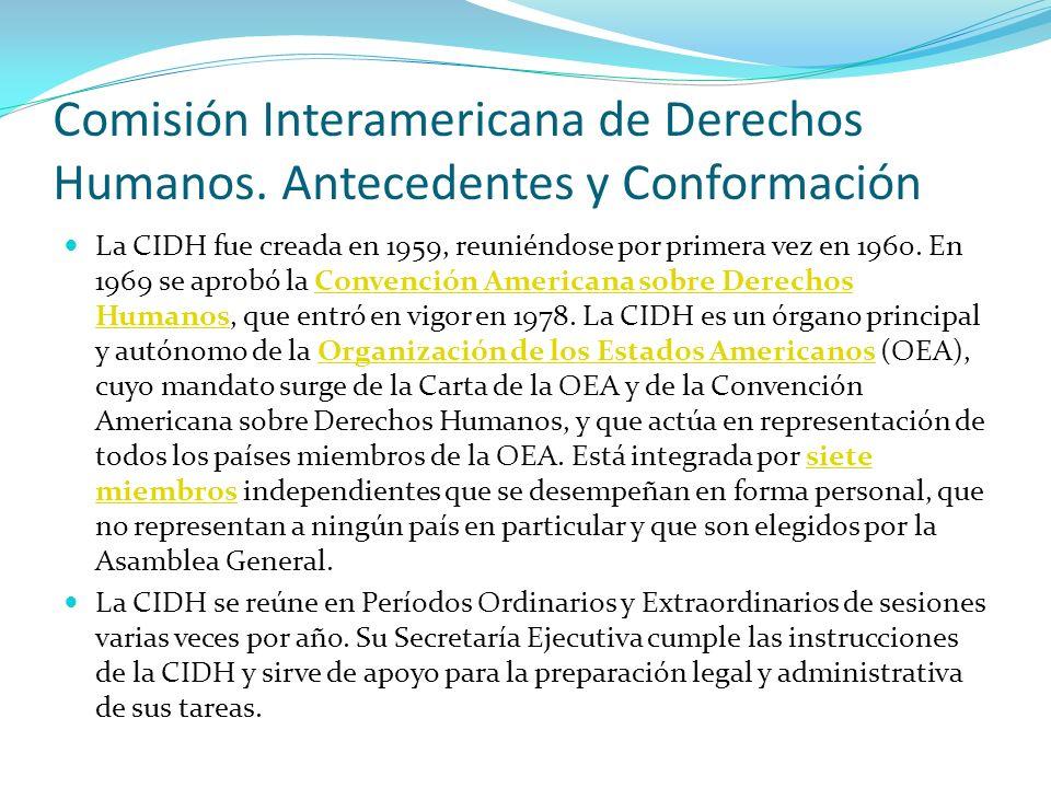 Comisión Interamericana de Derechos Humanos. Antecedentes y Conformación La CIDH fue creada en 1959, reuniéndose por primera vez en 1960. En 1969 se a