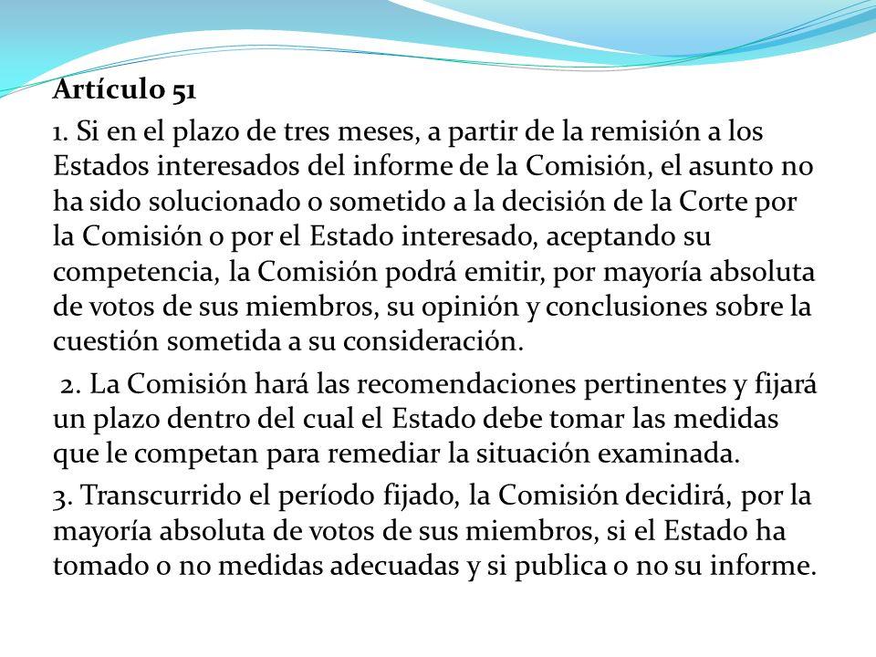 Artículo 51 1. Si en el plazo de tres meses, a partir de la remisión a los Estados interesados del informe de la Comisión, el asunto no ha sido soluci