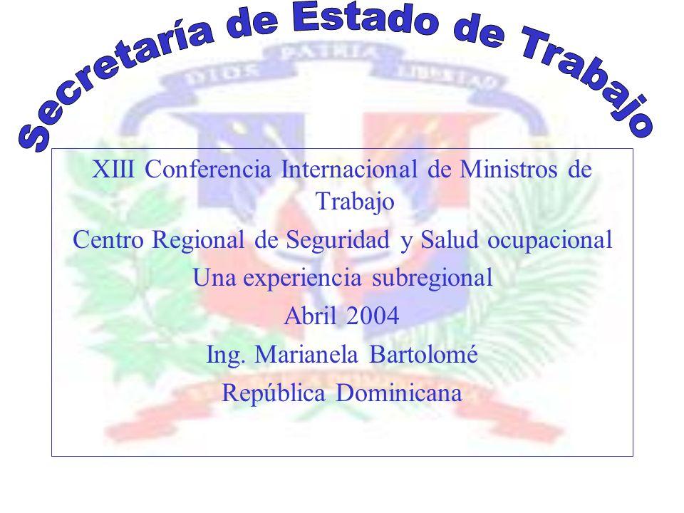 XIII Conferencia Internacional de Ministros de Trabajo Centro Regional de Seguridad y Salud ocupacional Una experiencia subregional Abril 2004 Ing.