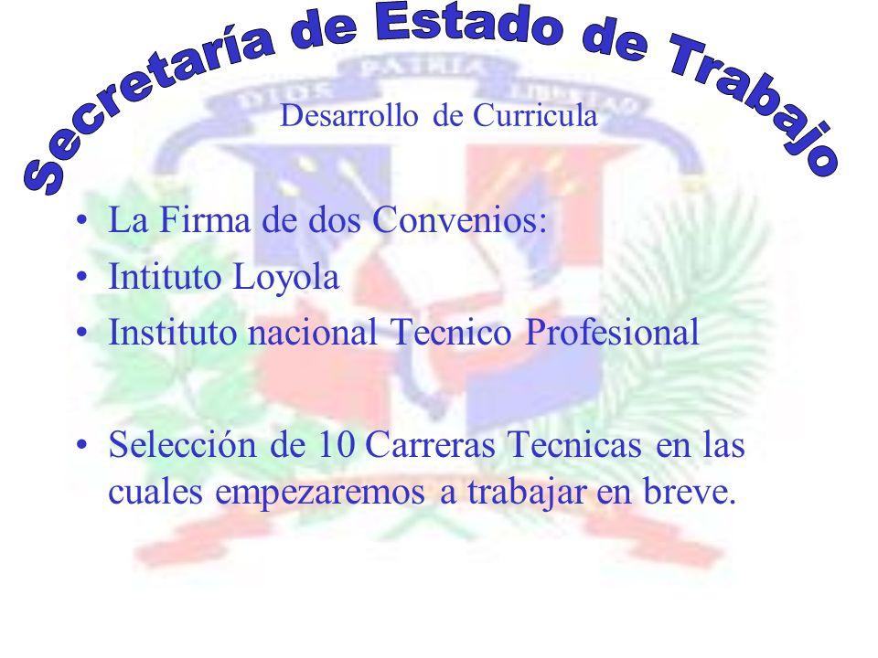 Desarrollo de Curricula La Firma de dos Convenios: Intituto Loyola Instituto nacional Tecnico Profesional Selección de 10 Carreras Tecnicas en las cuales empezaremos a trabajar en breve.